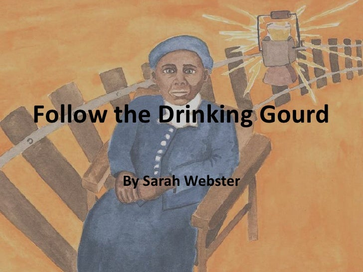 Follow the Drinking Gourd<br />By Sarah Webster<br />