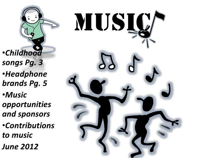 Music•Childhoodsongs Pg. 3•Headphonebrands Pg. 5•Musicopportunitiesand sponsors•Contributionsto musicJune 2012