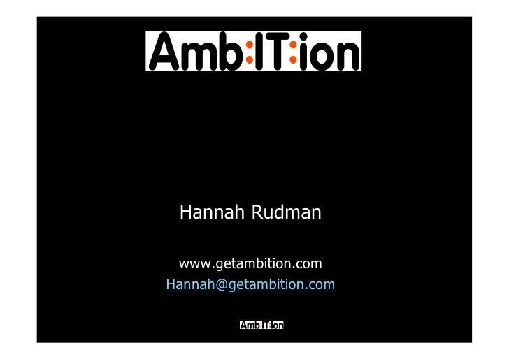 Hannah Rudman   www.getambition.com Hannah@getambition.com