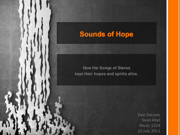Sounds of Hope<br />How the Songs of Slaves <br />kept their hopes and spirits alive.<br />Dee DeLeon<br /> Sean Abel<br /...