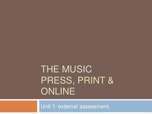 THE MUSICPRESS, PRINT &ONLINEUnit 1: external assessment.