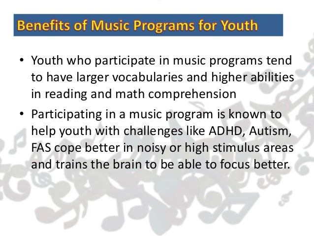 • Youth who participate in music programs tend to have larger vocabularies and higher abilities in reading and math compre...