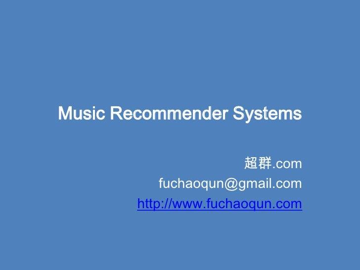 Music Recommender Systems<br />超群.com<br />fuchaoqun@gmail.com<br />http://www.fuchaoqun.com<br />