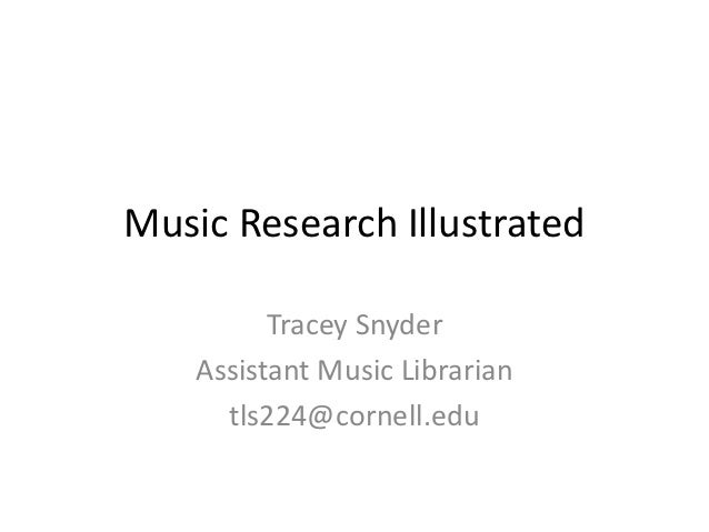 Music Research Illustrated          Tracey Snyder    Assistant Music Librarian      tls224@cornell.edu