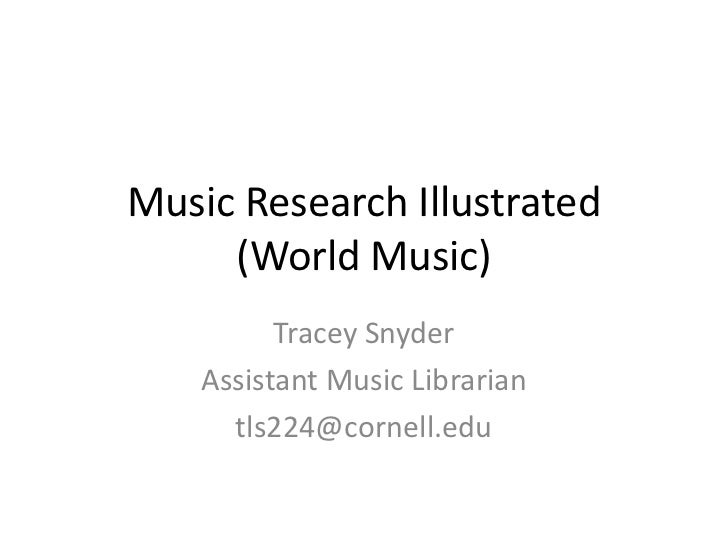 Music Research Illustrated     (World Music)          Tracey Snyder    Assistant Music Librarian      tls224@cornell.edu