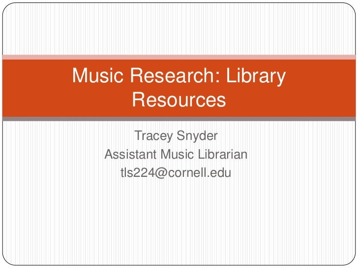 Tracey Snyder<br />Assistant Music Librarian<br />tls224@cornell.edu<br />Music Research: Library Resources<br />