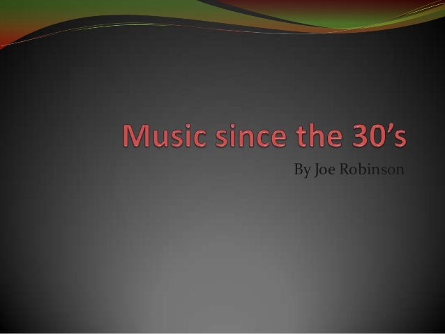 Music since the 30's