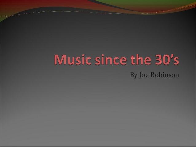Music since the 30 s joseph