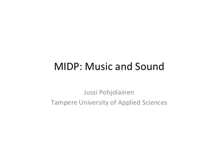 MIDP:	  Music	  and	  Sound	              Jussi	  Pohjolainen	  Tampere	  University	  of	  Applied	  Sciences