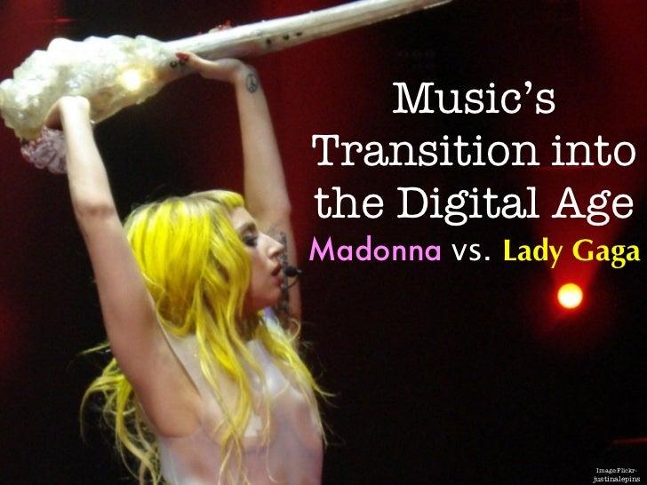 Music'sTransition intothe Digital AgeMadonna vs. Lady Gaga                  Image:Flickr-                  justinalepins