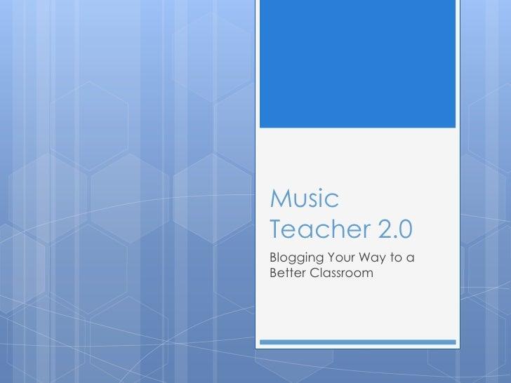 Music Teacher 2.0: Blogging Your Way to a Better Classroom - FMEA 2011