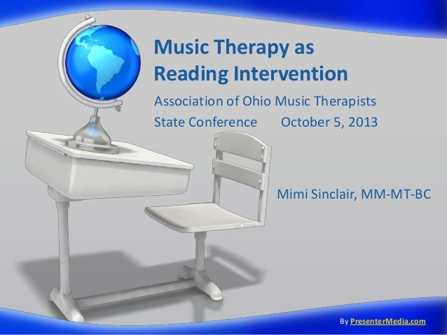 Music Therapy as Reading Intervention Association of Ohio Music Therapists State Conference October 5, 2013 By PresenterMe...