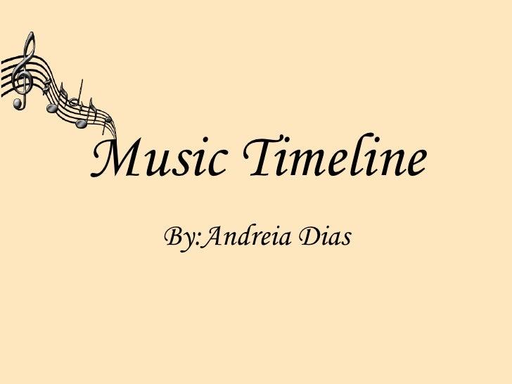 Music Timeline By:Andreia Dias