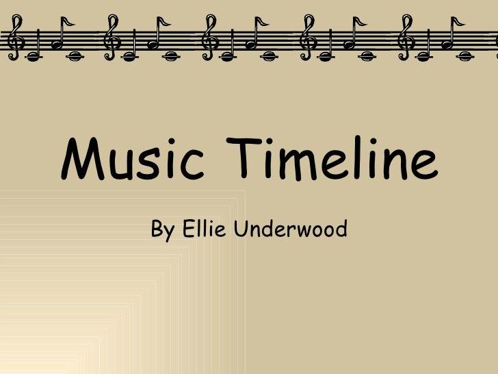 Music Timeline By Ellie Underwood