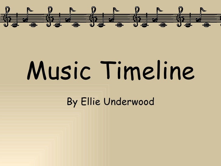 Music Timeline By Ellie Underwood