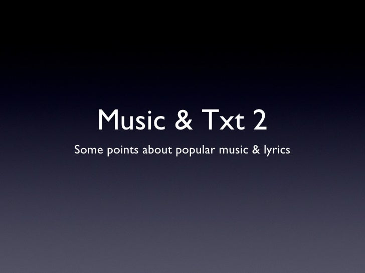Music & Txt 2 <ul><li>Some points about popular music & lyrics </li></ul>