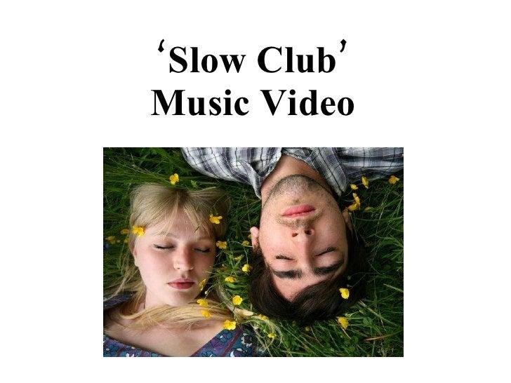 ' Slow Club' Music Video