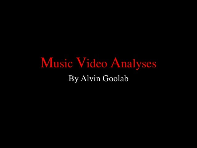 Music Video AnalysesBy Alvin Goolab