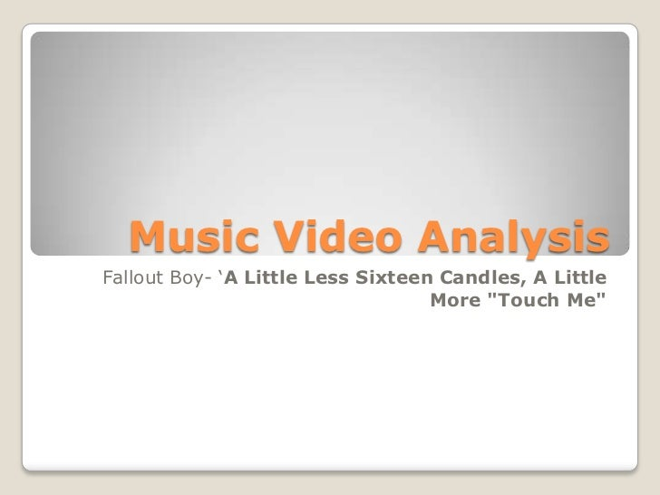 "Music Video AnalysisFallout Boy- 'A Little Less Sixteen Candles, A Little                                   More ""Touch Me"""