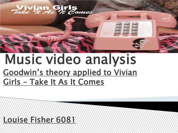 """Music video analysisGoodwin""""s theory applied to VivianGirls – Take It As It ComesLouise Fisher 6081"""
