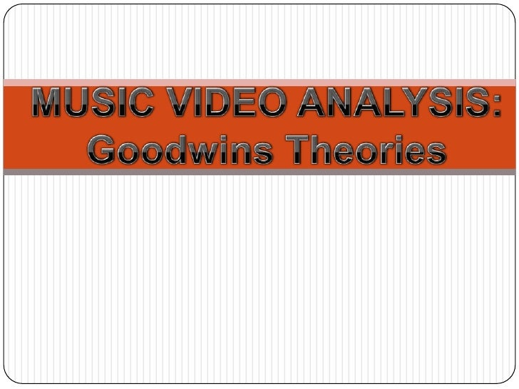 Music video analysis andrew goodwins theories