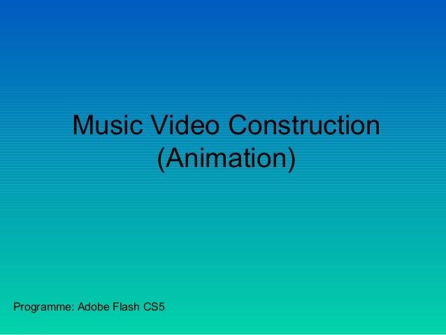 Music Video Construction (Animation) Programme: Adobe Flash CS5