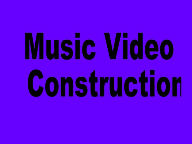 Music Video Construction