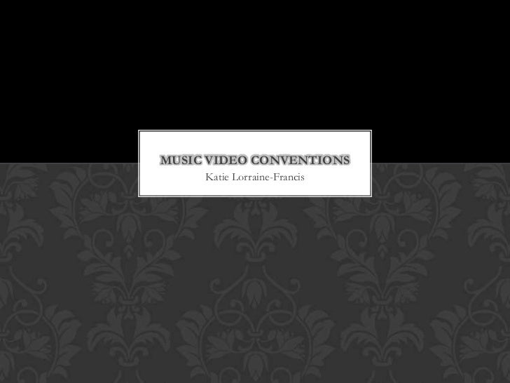 MUSIC VIDEO CONVENTIONS     Katie Lorraine-Francis