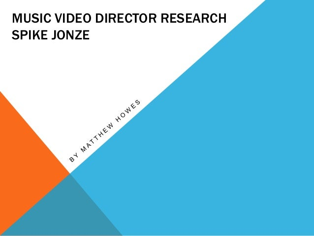 MUSIC VIDEO DIRECTOR RESEARCH SPIKE JONZE