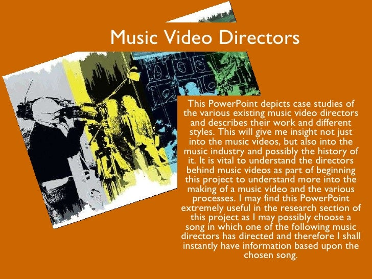 Music Video Directors This PowerPoint depicts case studies of the various existing music video directors and describes the...