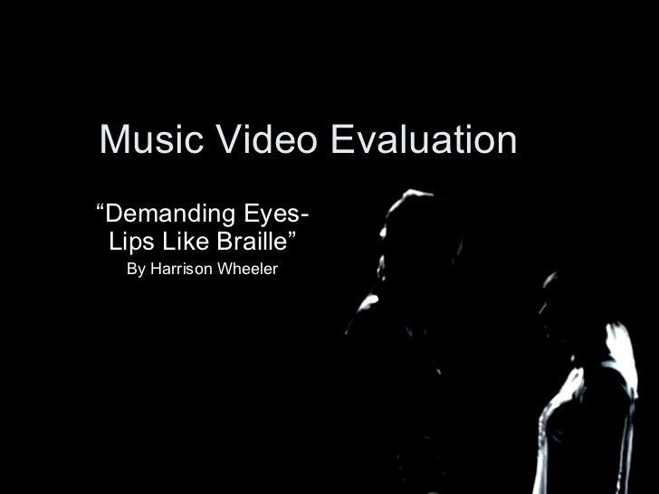 "Music Video Evaluation "" Demanding Eyes- Lips Like Braille"" By Harrison Wheeler"