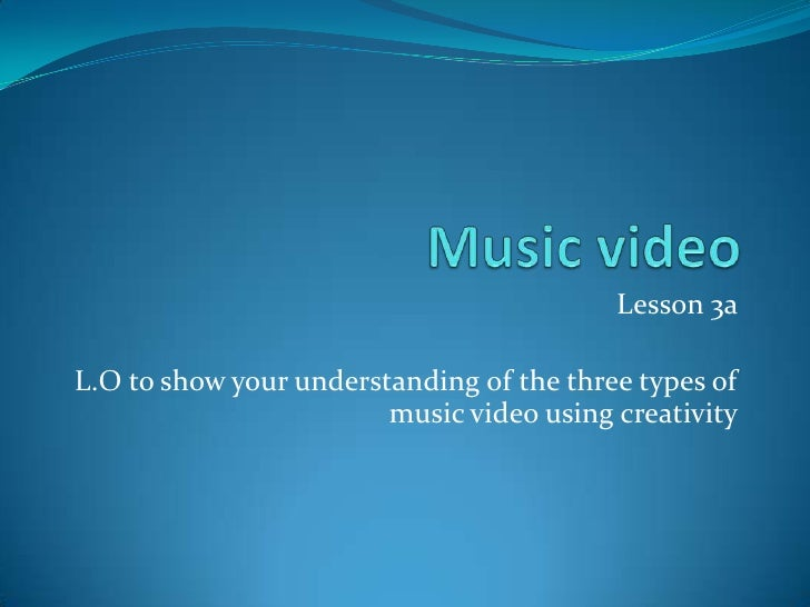 Music video <br />Lesson 3a <br />L.O to show your understanding of the three types of music video using creativity <br />