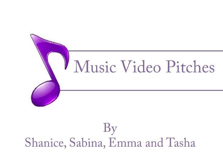 Music Video Pitches <br />ByShanice, Sabina, Emma and Tasha<br />