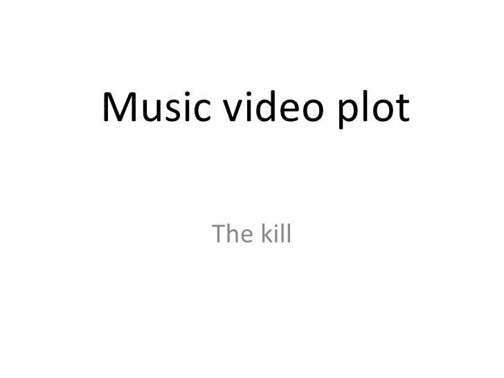 Music video plot     The kill
