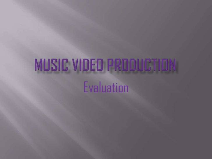 Music Video Production <br />Evaluation<br />