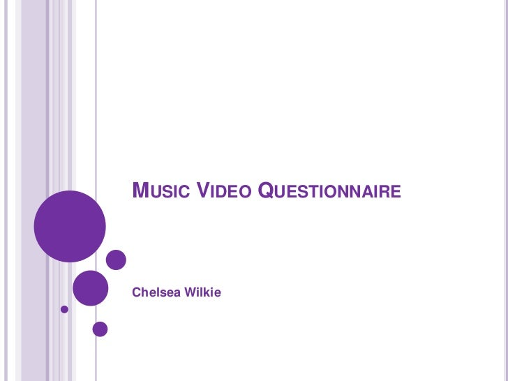 Music Video Questionnaire <br />Chelsea Wilkie<br />