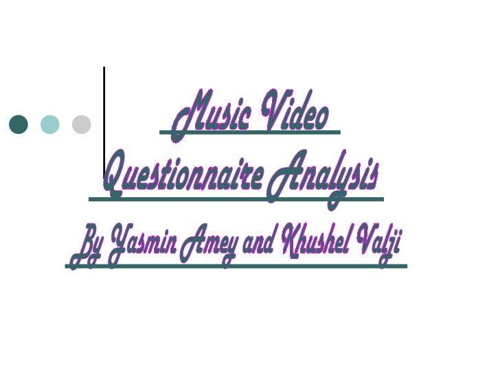 Music Video Questionnaire Analysis By Yasmin Amey and Khushel Valji