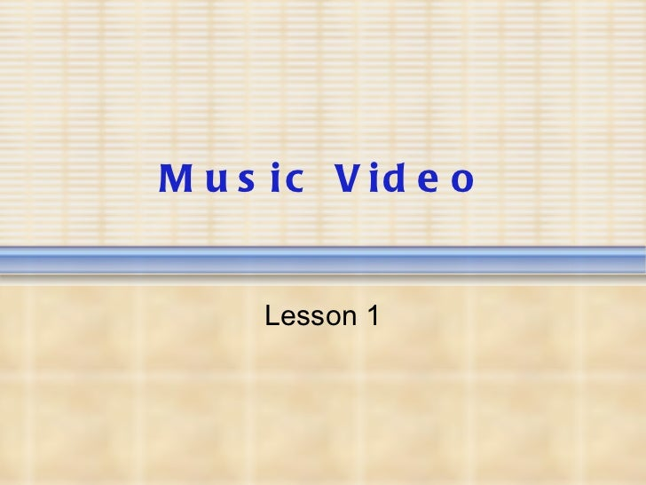 Music Video Lesson 1