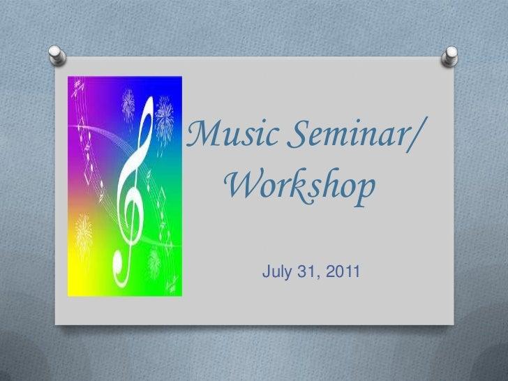 Music Seminar/        Workshop<br />                         July 31, 2011<br />