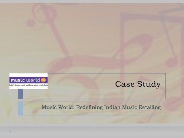 Case StudyMusic World: Redefining Indian Music Retailing