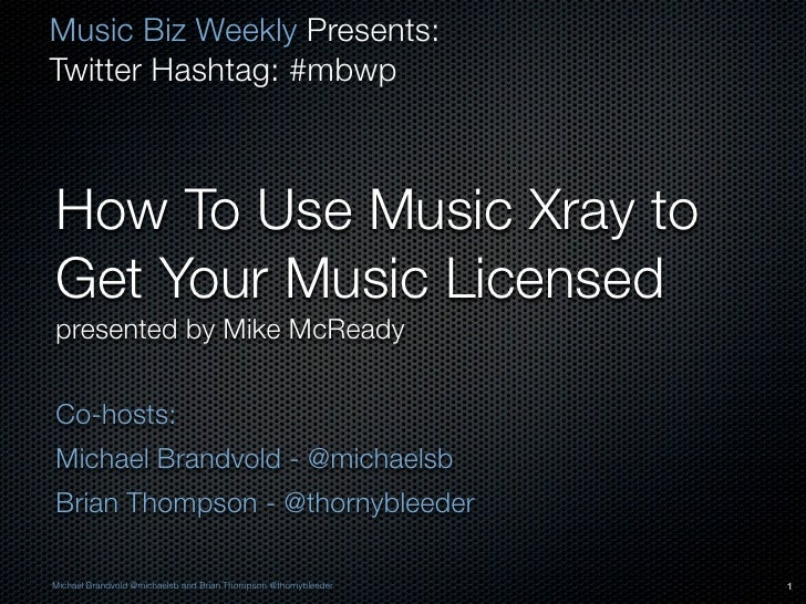 Music Biz Weekly Presents:Twitter Hashtag: #mbwpHow To Use Music Xray toGet Your Music Licensedpresented by Mike McReadyCo...