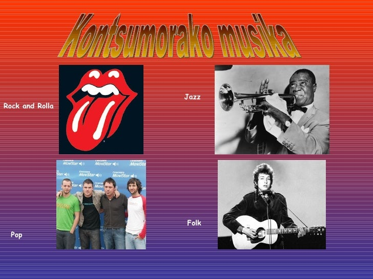 Kontsumorako musika Rock and Rolla Pop Jazz Folk