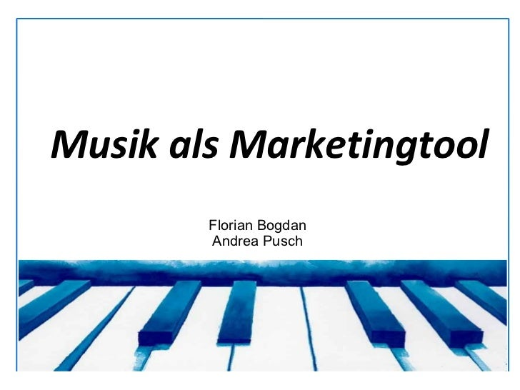 Musik als Marketingtool        Florian Bogdan        Andrea Pusch