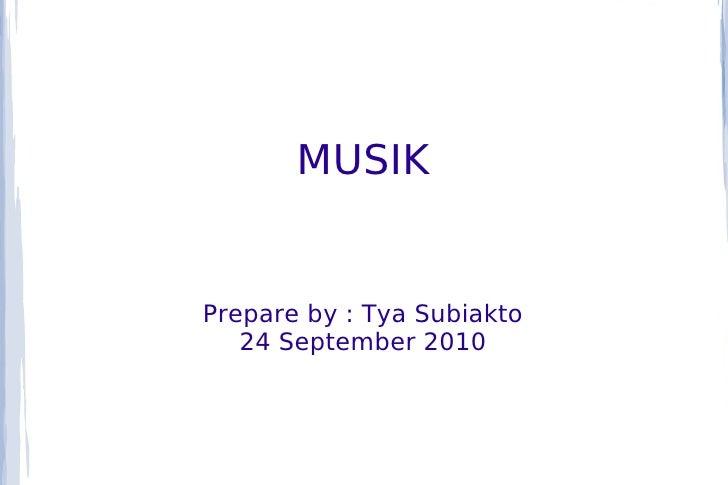MUSIKPrepare by : Tya Subiakto   24 September 2010