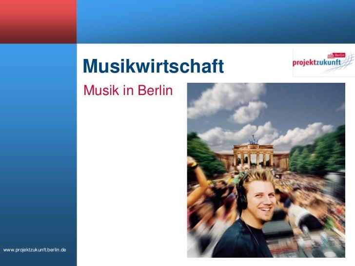 Musikwirtschaft                               Musik in Berlinwww.projektzukunft.berlin.de
