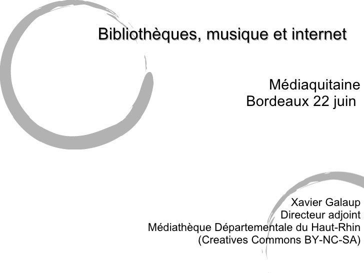 Bibliothèques, musique et internet Médiaquitaine Bordeaux 22 juin  Xavier Galaup Directeur adjoint Médiathèque Département...