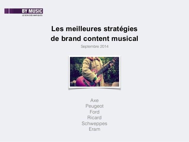 LE SON DES MARQUES  Les meilleures stratégies  de brand content musical  Septembre 2014  Axe  Peugeot  Ford  Ricard  Schwe...