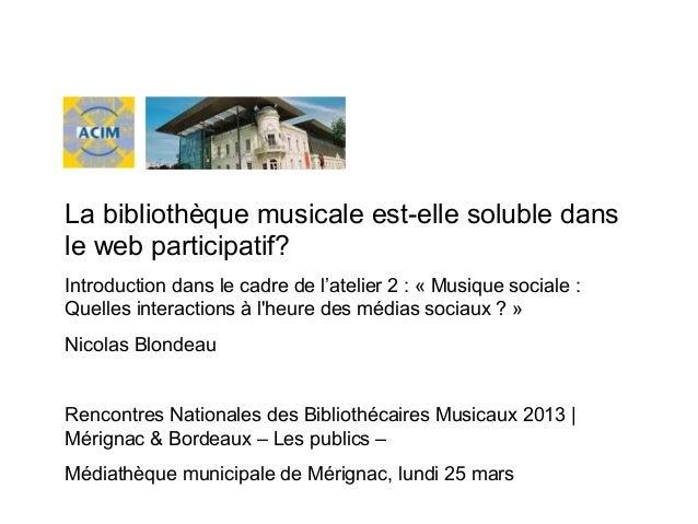 La bibliothèque musicale est-elle soluble dansle web participatif?Introduction dans le cadre de l'atelier 2 : « Musique so...