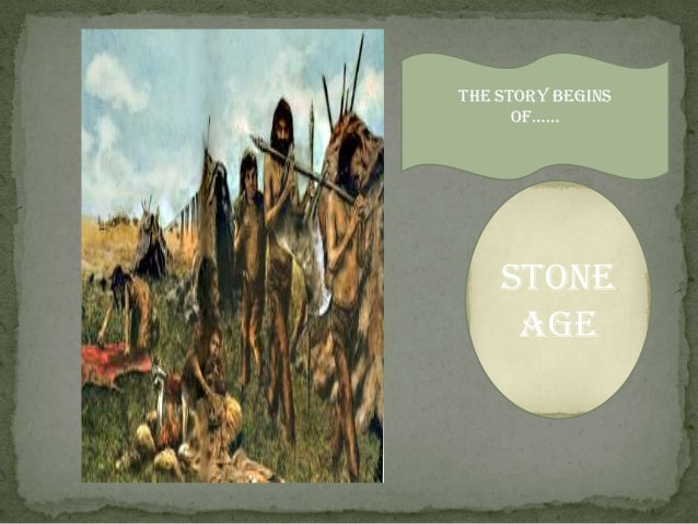 Stone age The story begins Of……