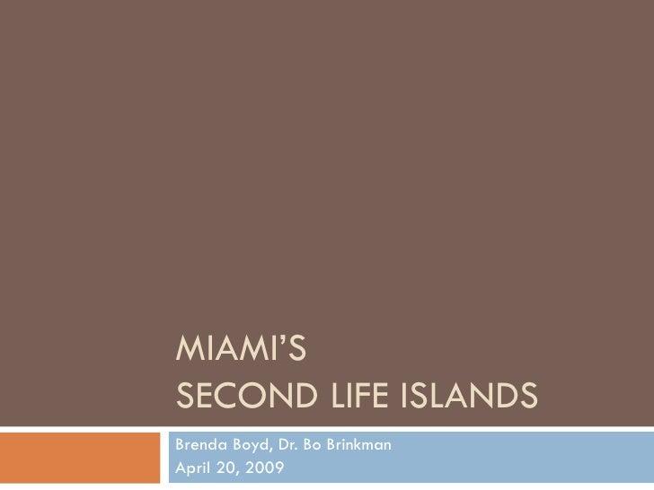 MIAMI'S  SECOND LIFE ISLANDS Brenda Boyd, Dr. Bo Brinkman April 20, 2009